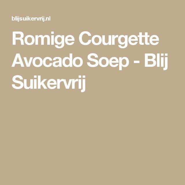 Romige Courgette Avocado Soep - Blij Suikervrij