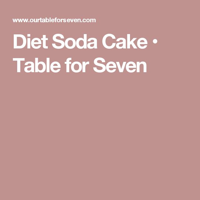 Diet Soda Cake • Table for Seven