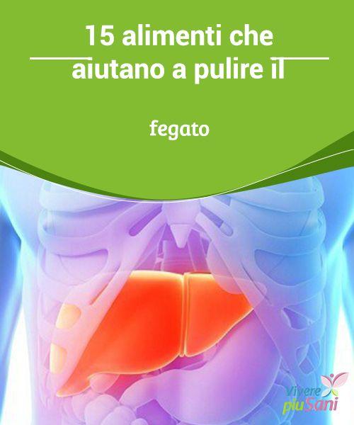 15 #alimenti che aiutano a pulire il fegato   Quindici alimenti per #pulire il #fegato e garantire il corretto #funzionamento di quest'organo