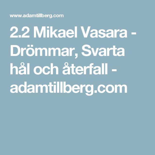 2.2 Mikael Vasara - Drömmar, Svarta hål och återfall - adamtillberg.com