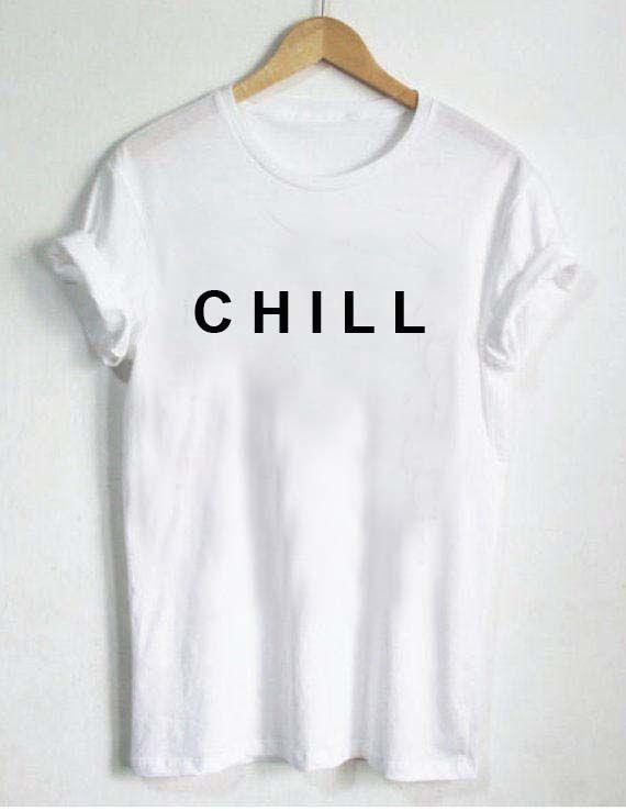 CHILL T Shirt Size XS,S,M,L,XL,2XL,3XL