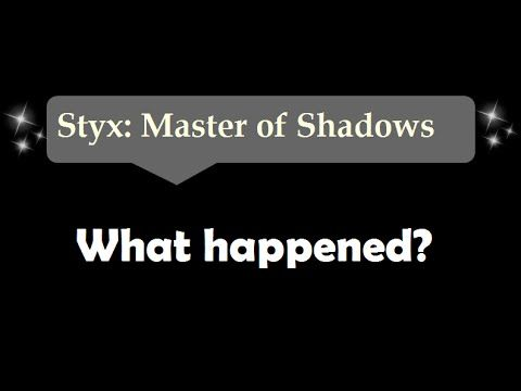 [21sec]What happened - Styx: Master Of Shadows