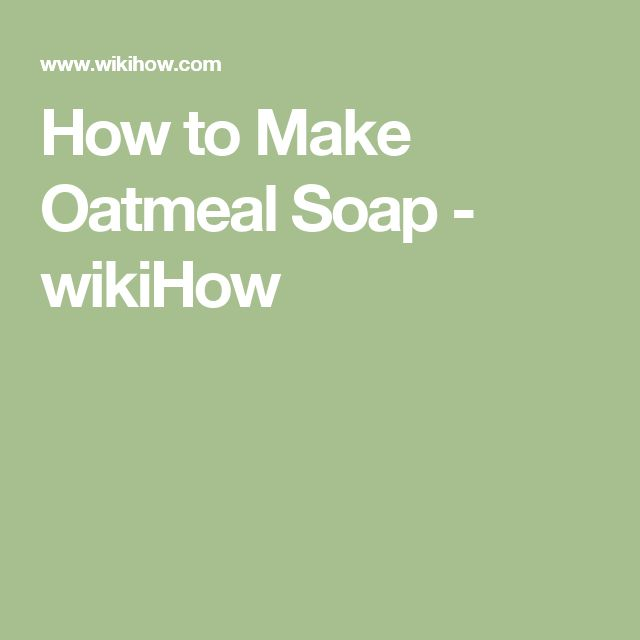 How to Make Oatmeal Soap - wikiHow