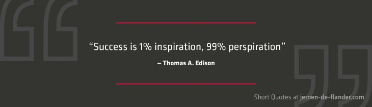 """Short Quotes - """"Success is 1% inspiration, 99% perspiration."""" ―Thomas A. Edison"""
