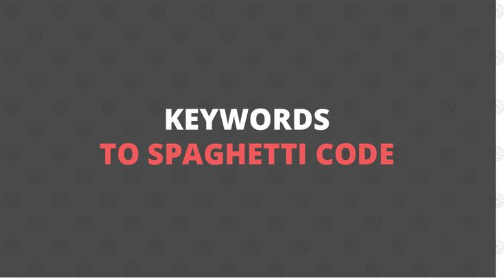Keywords to Spaghetti Code #programming #technical