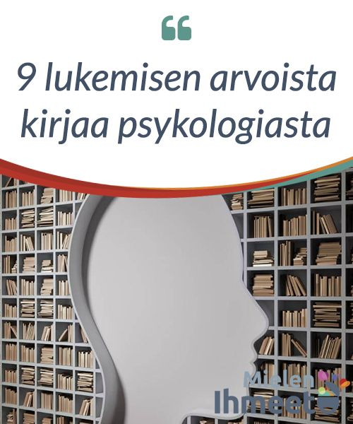 9 #lukemisen arvoista kirjaa psykologiasta  Kirjakaupoissa ympäri #maailmaa ihmisen psykologiaa ja sisäistä elämää #käsittelevät kirjat ovat suosiossa. Tunteiden hallitseminen, onnellisuus ja sisäisen #maailmamme ymmärtäminen koetaan tärkeänä rikkaan ja menestyksellisen #elämän viettämiseen.
