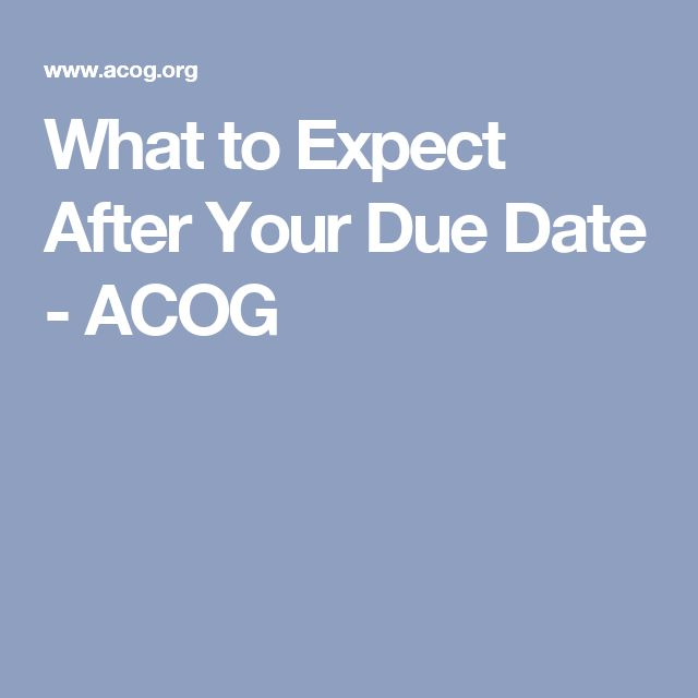 What to Expect After Your Due Date - ACOG