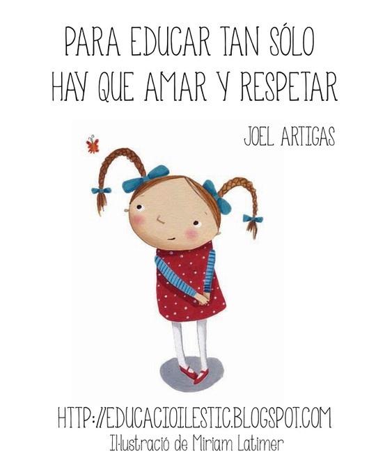 """""""Para educar tan sólo hay que amar y respetar"""" - Joel Artigas"""