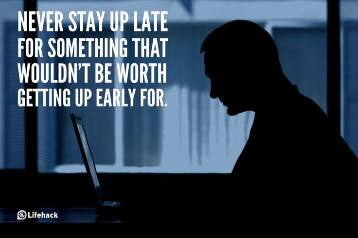 30sec Tip: How Often Do You Stay up Late?    Never stay up late for something that wouldnt be worth getting up early for.