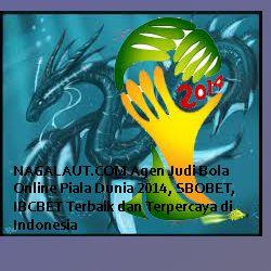 NAGALAUT.COM Agen Judi Bola Online Piala Dunia 2014, SBOBET, IBCBET Terbaik dan Terpercaya di Indonesia