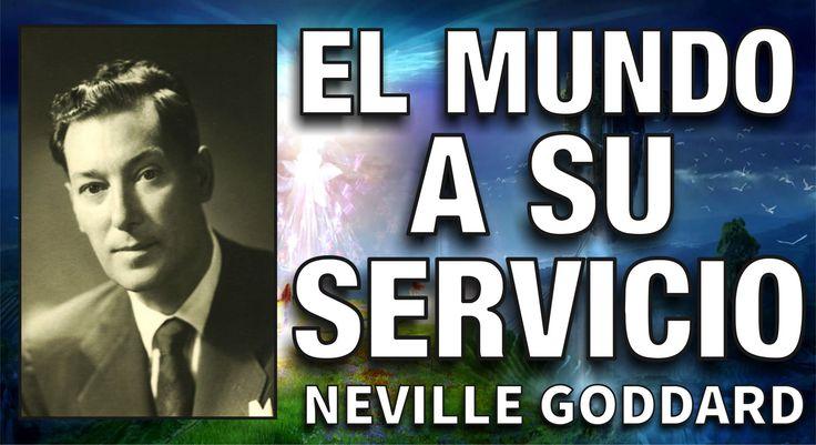 El Mundo a Su Servicio - Neville Goddard - Ley de Atracción - Crea tu re...