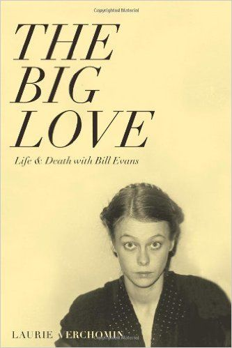The Big Love: Life & Death with Bill Evans: Laurie Verchomin, George…