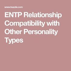 ENTP Relationship Compatibility with Other Personality Types