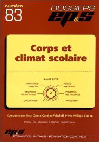 Corps et climat scolaire - Omar Zanna, Caroline Veltcheff, Pierre-Philippe Bureau, Isabelle Queval, Eric Debarbieux