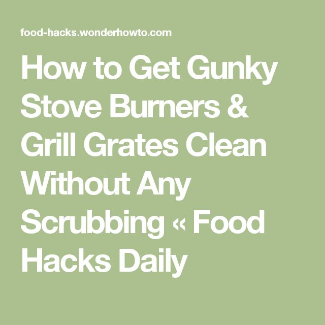 How to Get Gunky Stove Burners & Grill Grates Clean Without Any Scrubbing « Food Hacks Daily