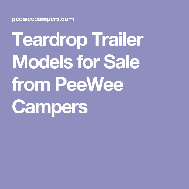Teardrop Trailer Models for Sale from PeeWee Campers