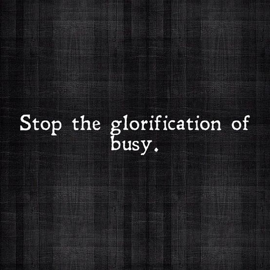 """""""Stop the glorification of busy."""" Technology is a wonderful addition to our lives, it's true, but it also creates a sense of artificial urgency."""