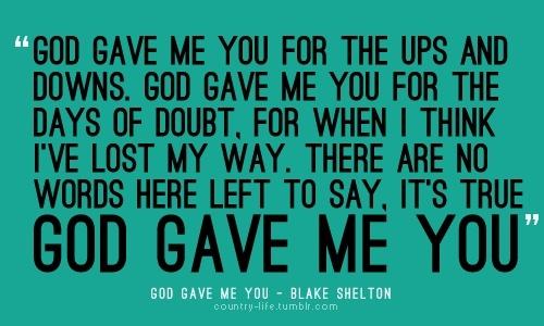 God Gave Me You http://media-cache3.pinterest.com/upload/102808803963298776_YSCHrsIH_f.jpg bluecollarbelle words