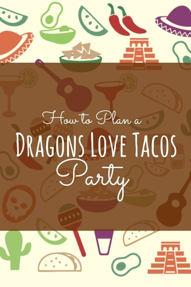 How to Plan a Dragons Love Tacos Birthday Party
