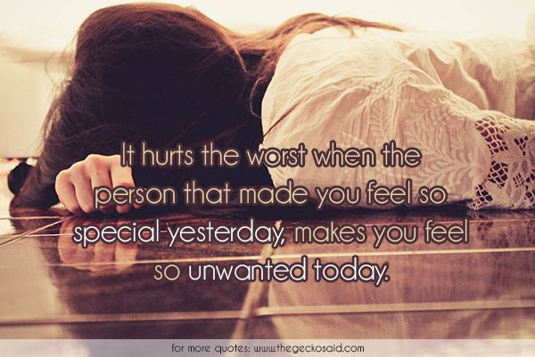 It hurts the worst when the person that made you feel so special yesterday, makes you feel so unwanted today.  #feel #hurts #person #quotes #special #today #unwanted #worst #yesterday