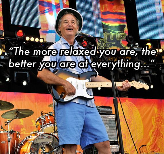 """...the better you are with your loved ones, your enemies, your job, yourself."" Bill Murray Life Lessons"