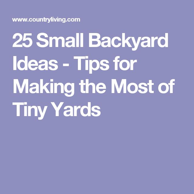 25 Small Backyard Ideas - Tips for Making the Most of Tiny Yards