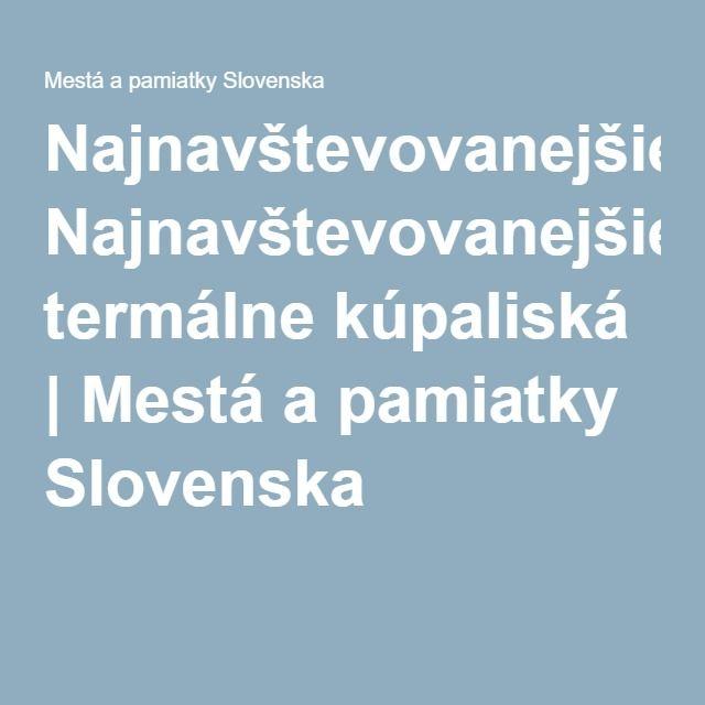 Najnavštevovanejšie termálne kúpaliská | Mestá a pamiatky Slovenska