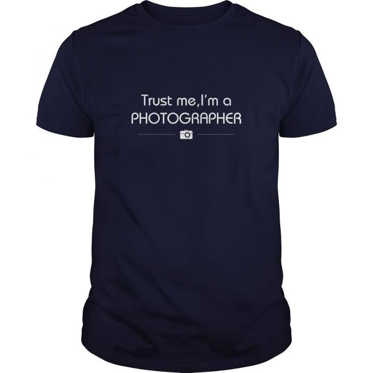 Trust Me Im A Photographer Great Gift For Any Photographer  Guys Tee Hoodie Ladies Tee Photography T Shirt Photographer Shirts Photography Themed T-shirts Canon Photographer T Shirt Photographer T Shirt Design