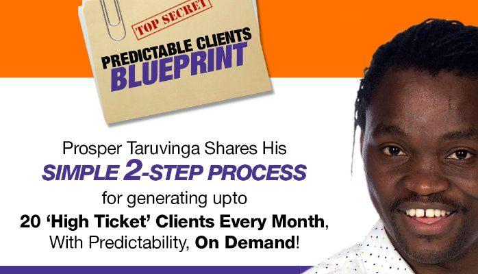 [FREE TRAINING] PREDICTABLE CLIENTS BLUEPRINT | Prosper Taruvinga • Digital Marketing Expert | Pulse | LinkedIn