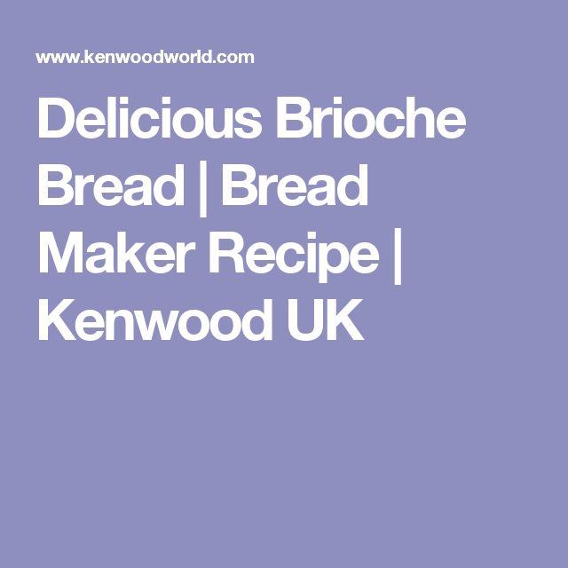 Delicious Brioche Bread | Bread Maker Recipe | Kenwood UK