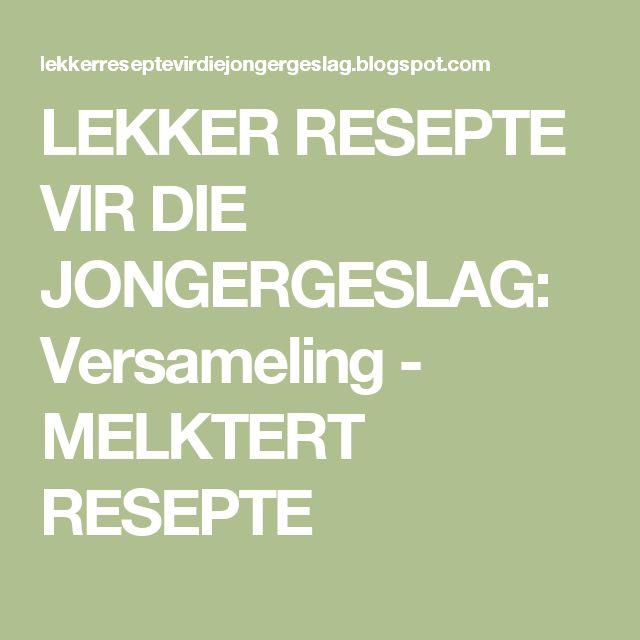 LEKKER RESEPTE VIR DIE JONGERGESLAG: Versameling - MELKTERT RESEPTE