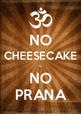 NO CHEESECAKE ... NO PRANA