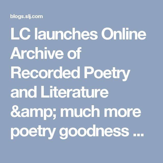 LC launches Online Archive of Recorded Poetry and Literature & much more poetry goodness — @joycevalenza NeverEndingSearch