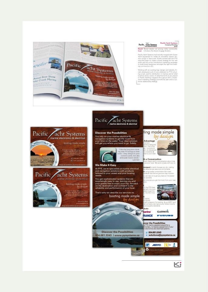 Client: Pacific Yachts Systems  Goal: Introduce the brand and engage boaters.    Pacific Yacht Systems had recently merged with Ocean Yacht Equipment to create an innovative marine service unique in Vancouver. Kinetix worked with the PYS executive team to create a brand strategy for the new entity and roll out an introductory marketing campaign to build brand awareness amongst the tight-knit boating community in BC. Read more here: http://www.facebook.com/photo.php?fbid=10151160244397762=
