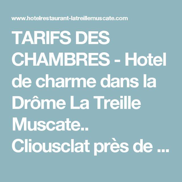 TARIFS DES CHAMBRES - Hotel de charme dans la Drôme La Treille Muscate.. Cliousclat près de Mirmande dans la Drôme entre Montélimar et Valence. Hotel Restaurant de charme (Guide Michelin) - Katy Delaitre