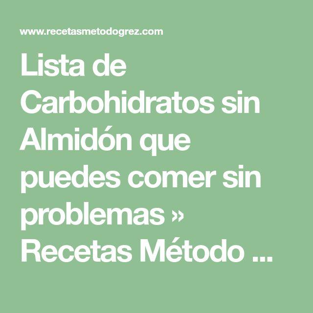 Lista de Carbohidratos sin Almidón que puedes comer sin problemas » Recetas Método Grez