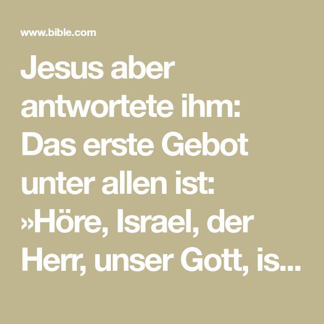 Jesus aber antwortete ihm: Das erste Gebot unter allen ist