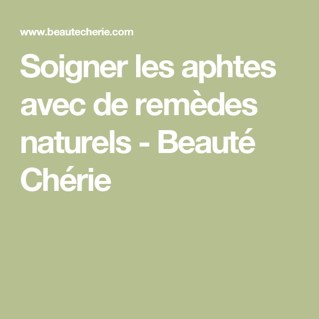 Soigner les aphtes avec de remèdes naturels - Beauté Chérie