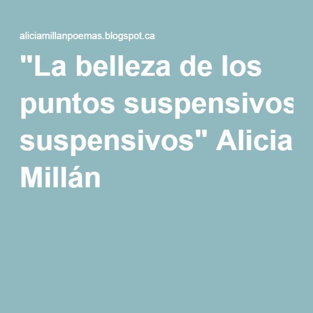 """""""La belleza de los puntos suspensivos"""" Alicia Millán"""