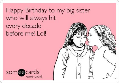 Happy Birthday to my big sister who will always hit every decade before me! Lol!