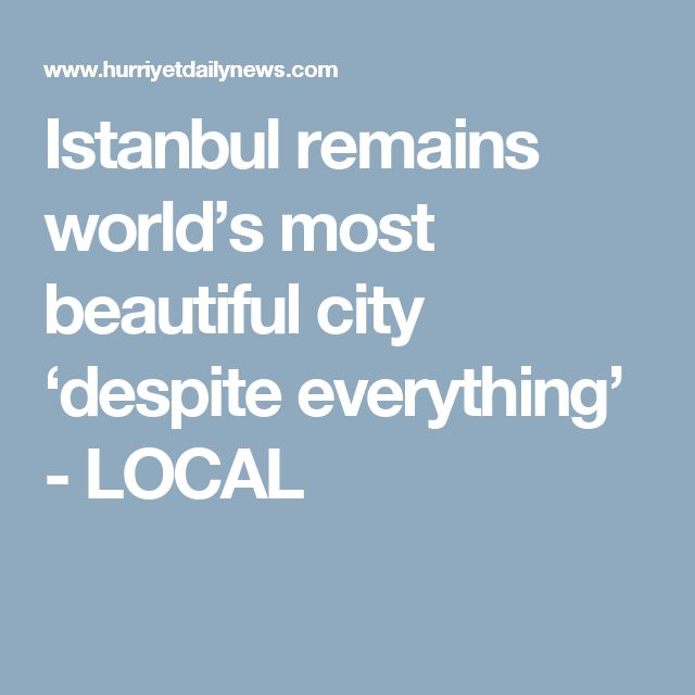 Istanbul remains world's most beautiful city 'despite everything' - LOCAL