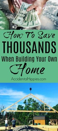 10 Ways To Save Thousands of Dollars Building Your Own Home Home