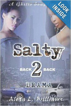 Salty 2 ( A Ghetto Soap Opera): Back 2 Back Drama (Volume 2) by Aleta L Williams.  Cover image from amazon.com.  Click the cover image to check out or request the Douglass Branch Urban Fiction kindle.
