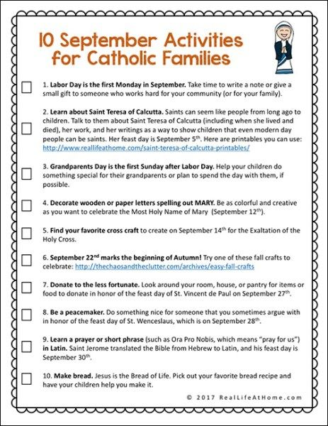 10 September Activities for Catholic Families {Free Printable}  I started making the monthly Activities for Catholic Families printables way back in 2012 or so. I updated them for a while and then made an attempt at making them usable each year without a need for updates but that didnt always work. What continues is my post from updating the September Activities for Catholic Families printable in 2014 but with a few changes. Toward the end youll also have the option to download it in the older f