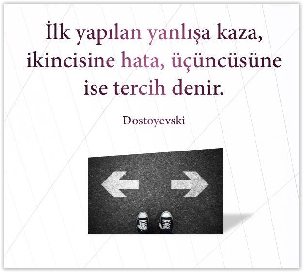 İlk yapılan yanlışa kaza, ikincisine hata, üçüncüsüne ise tercih denir.  Dostoyevski