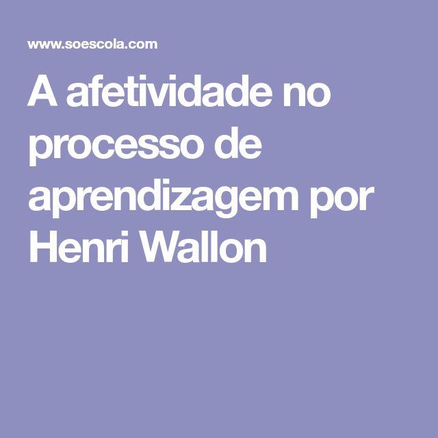 bee082ffc13 A afetividade no processo de aprendizagem por Henri Wallon ...