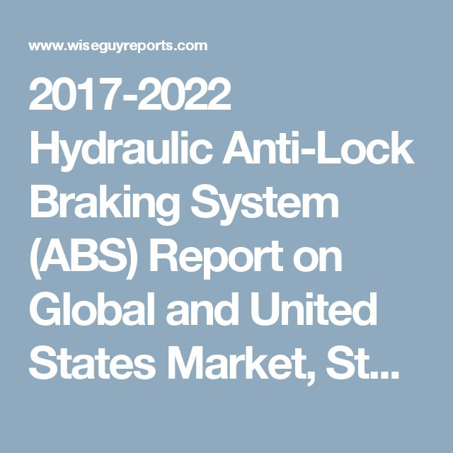 2017-2022 Hydraulic Anti-Lock Braking System (ABS) Report on Global and United States Market, Status and Forecast, by Players, Types and Applications
