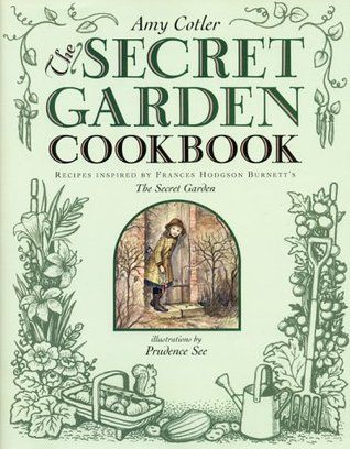 The Secret Garden Cookbook: Recipes Inspired by Frances Hodgson Burnett's THE SECRET GARDEN.