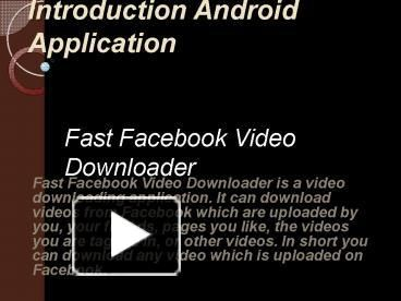This is a presentation about how to download videos from facebook fast and easy. You only need to click the video once and then click on download and then it is done. This presentation has a detailed description of its features and a detailed guide on how to use this application Fast Facebook Download