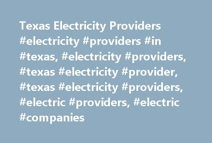 Texas Electricity Providers #electricity #providers #in #texas, #electricity #providers, #texas #electricity #provider, #texas #electricity #providers, #electric #providers, #electric #companies http://georgia.nef2.com/texas-electricity-providers-electricity-providers-in-texas-electricity-providers-texas-electricity-provider-texas-electricity-providers-electric-providers-electric-companies/  # Get better electricity rates for your business, too! Call 1-888-426-6851 or click here to request a…